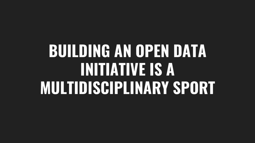 BUILDING AN OPEN DATA INITIATIVE IS A MULTIDISC...