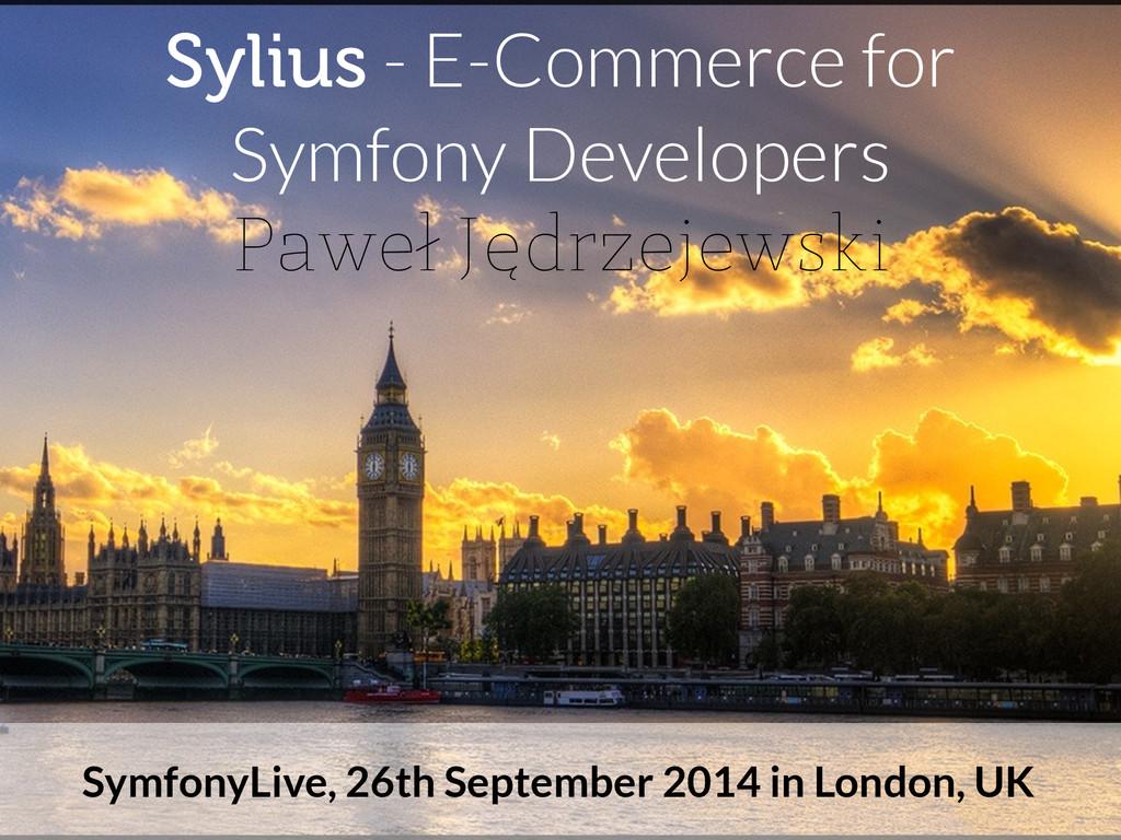 Sylius - E-Commerce for Symfony Developers Pawe...