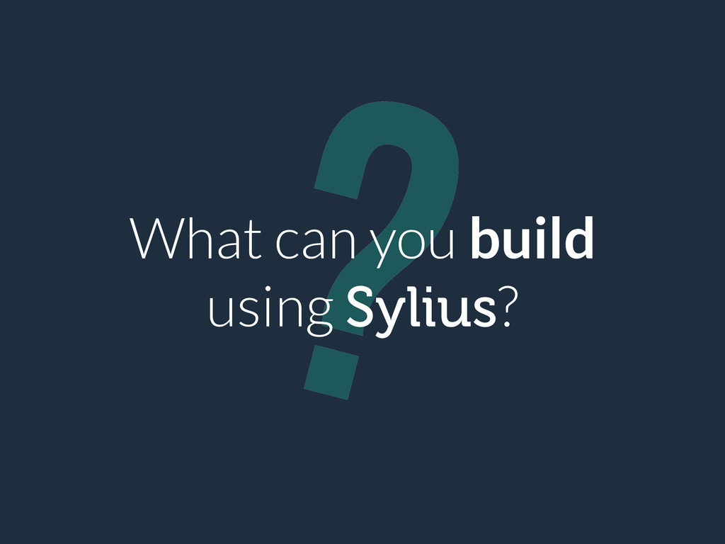 ? What can you build using Sylius?