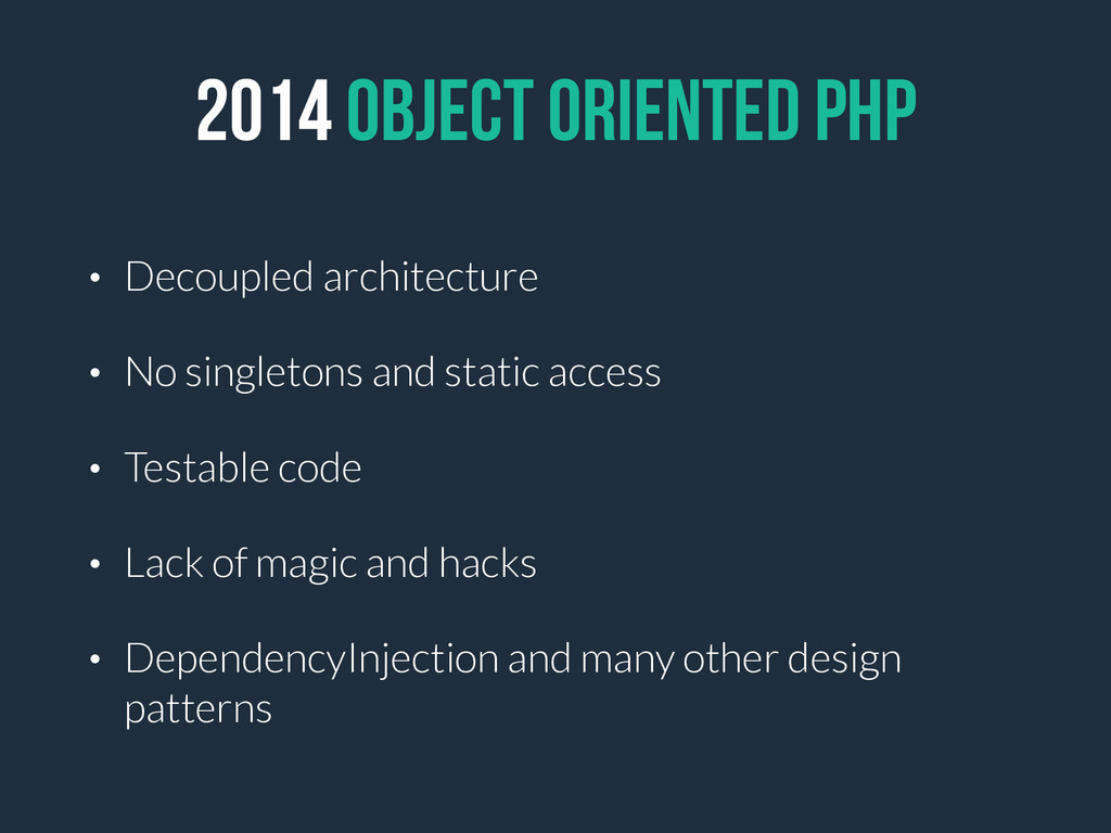 2014 OBJECT ORIENTED PHP • Decoupled architectu...