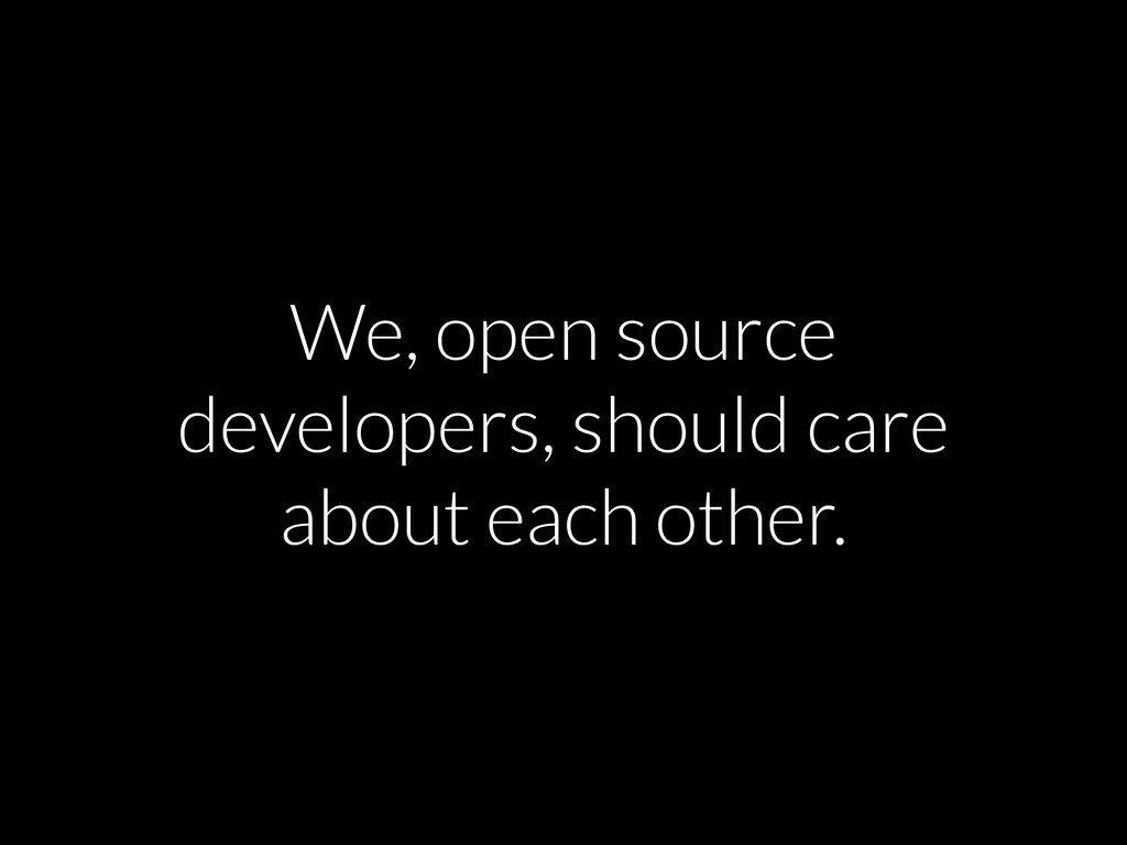 We, open source developers, should care about e...