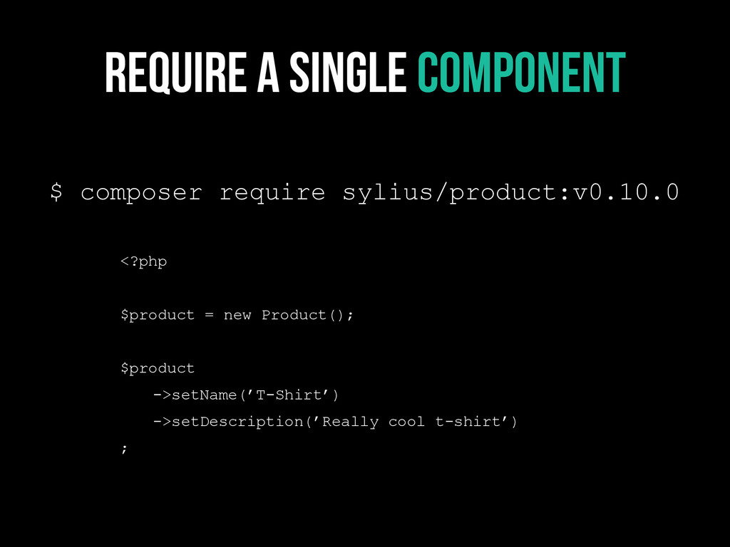 Require a single component $ composer require s...