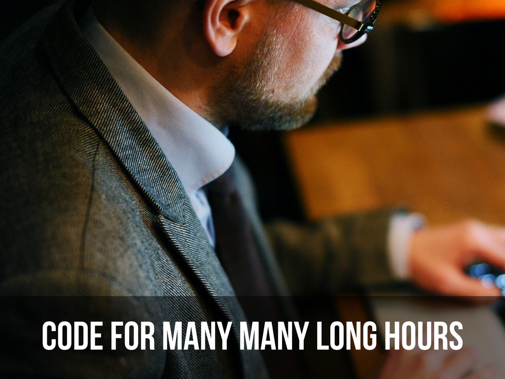 code for many MANY long hours