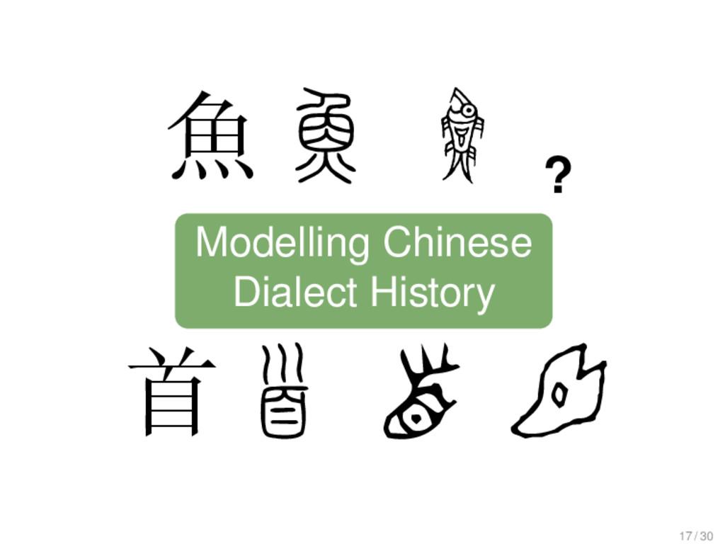 魚 1 魚 1 魚 1 ? 首首 首 首 Modelling Chinese Dialect ...