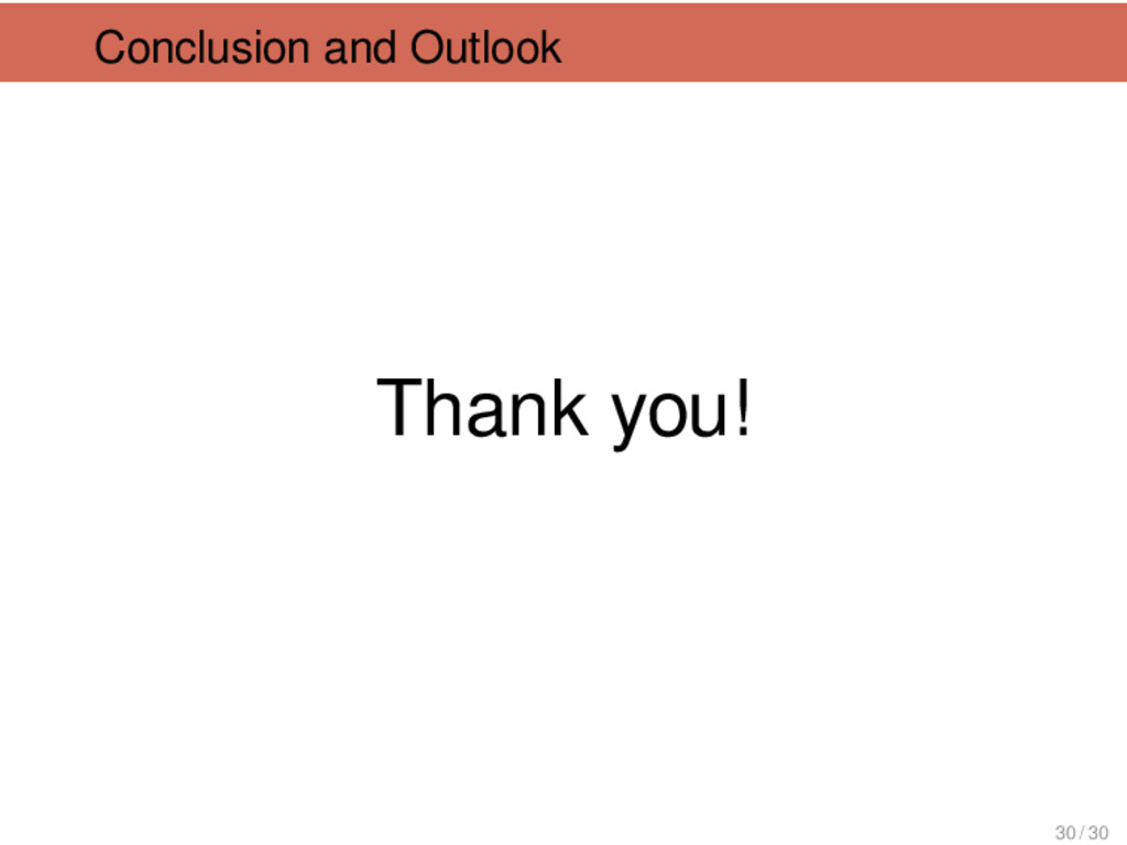 Conclusion and Outlook Thank you! 30 / 30