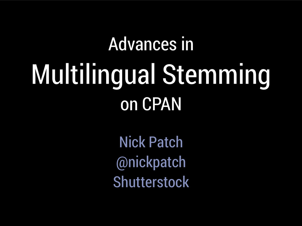 Advances in Multilingual Stemming on CPAN Nick ...