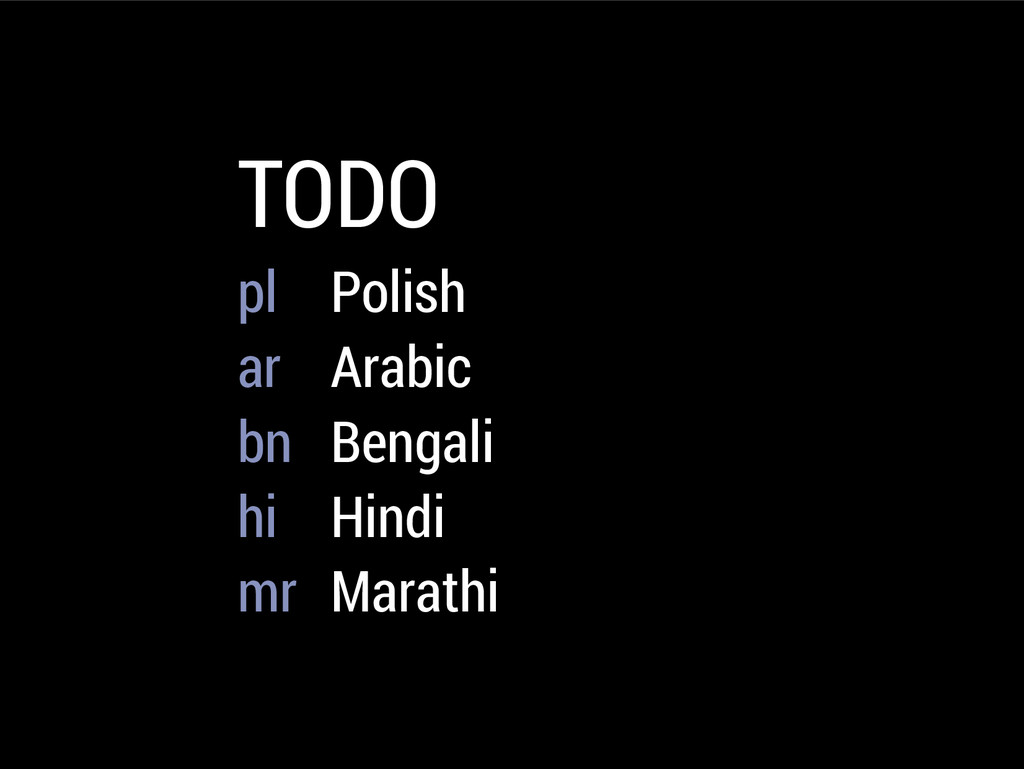 TODO pl Polish ar Arabic bn Bengali hi Hindi mr...