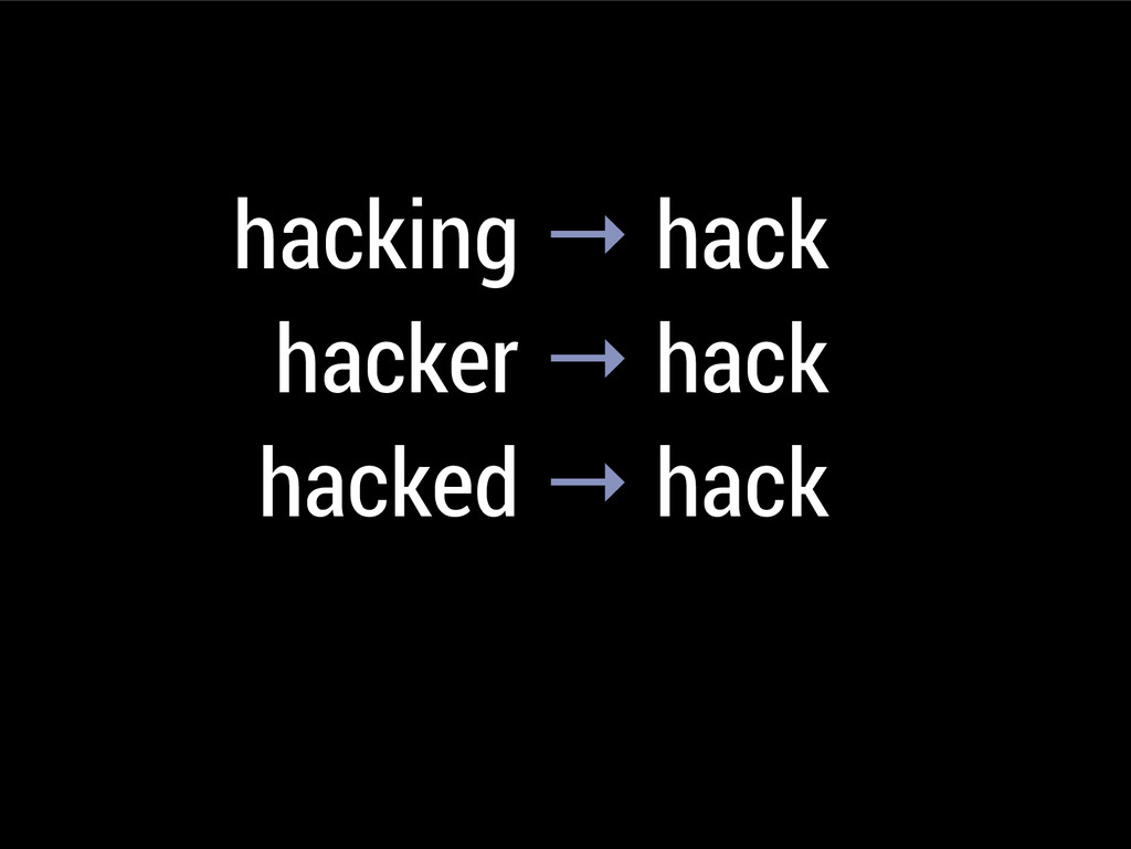hacking → hack hacker → hack hacked → hack hack...