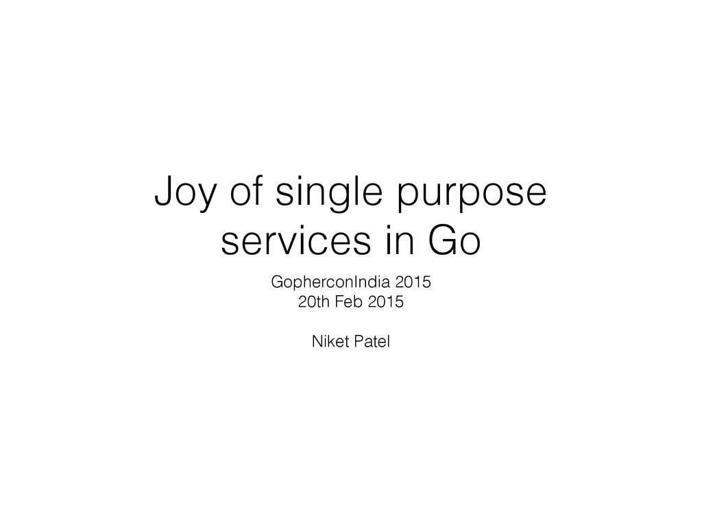 Joy of single purpose services in Go GopherconI...