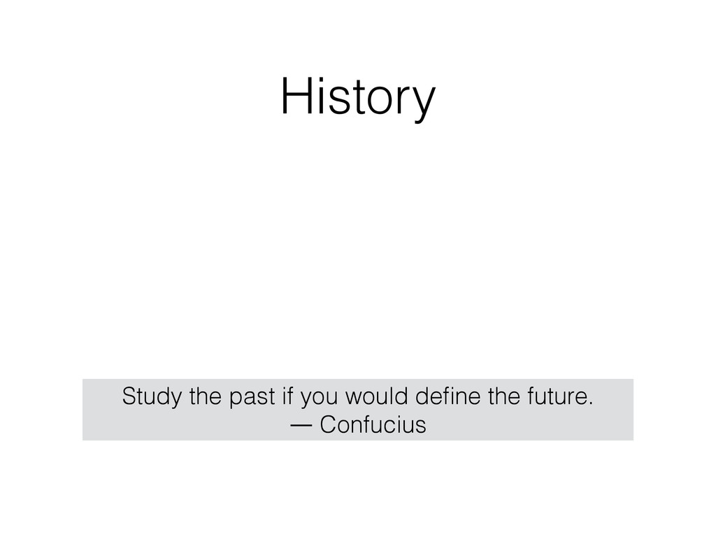 History Study the past if you would define the f...