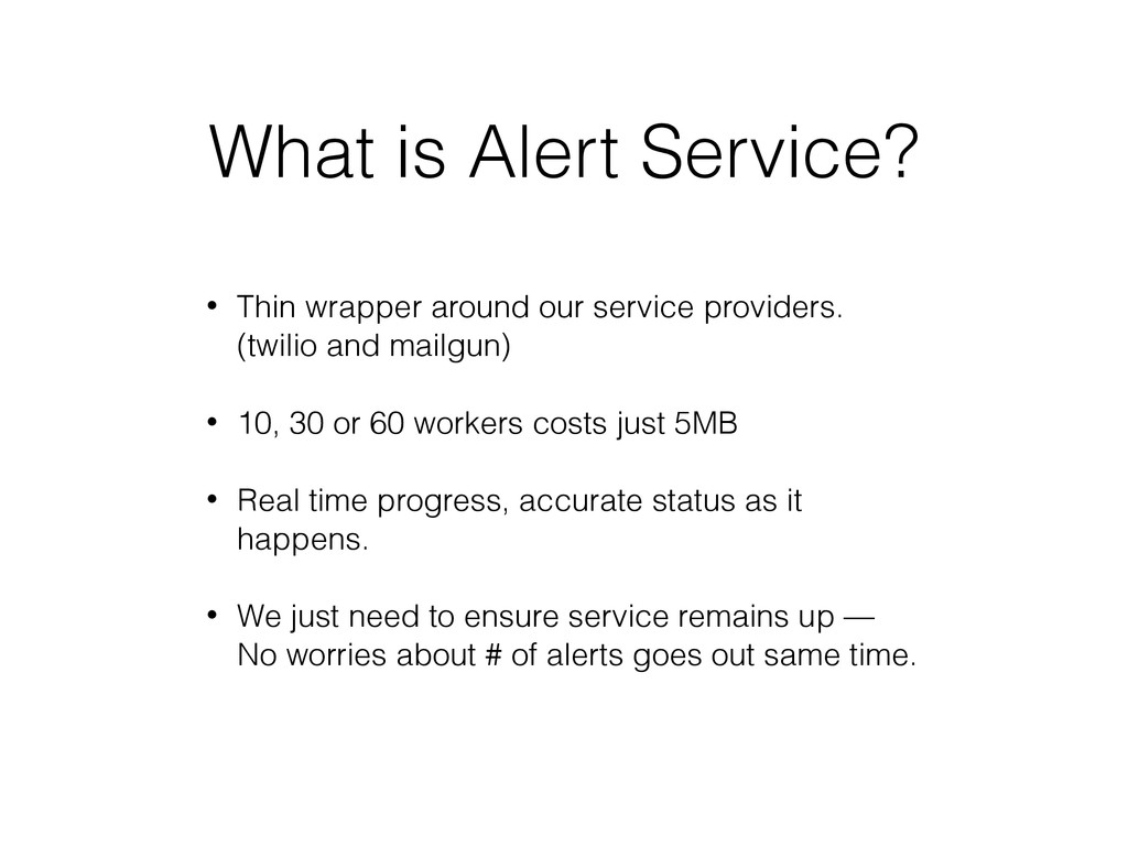 What is Alert Service? • Thin wrapper around ou...