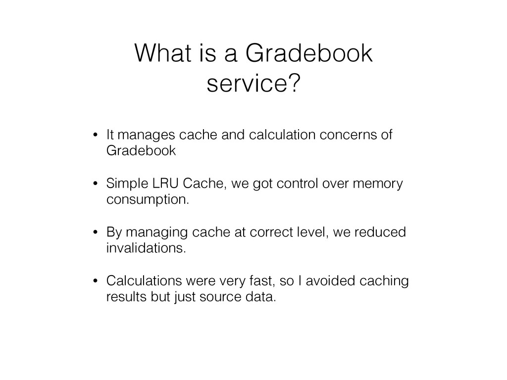 What is a Gradebook service? • It manages cache...
