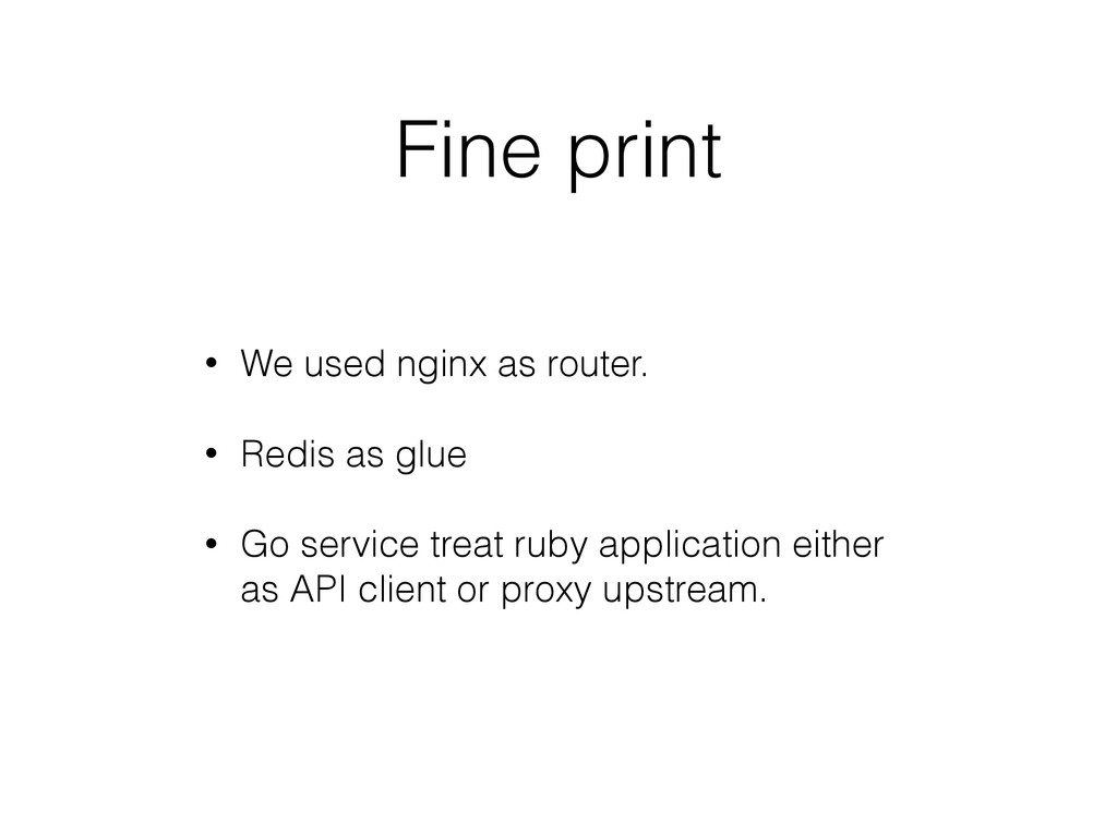 Fine print • We used nginx as router. • Redis a...
