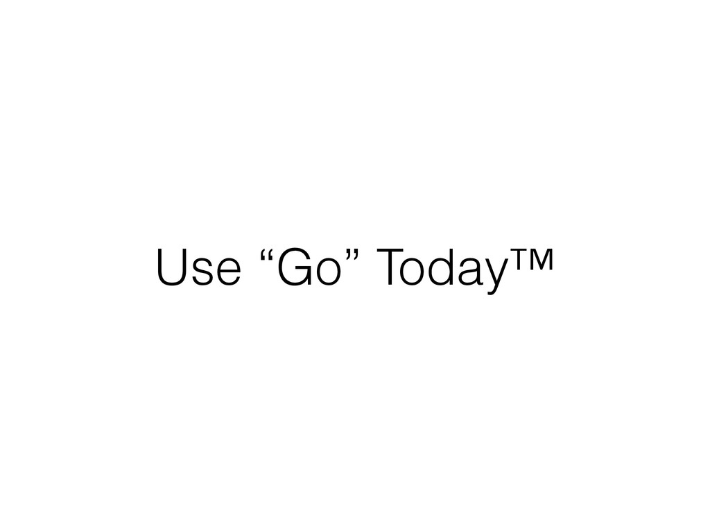 """Use """"Go"""" Today™"""