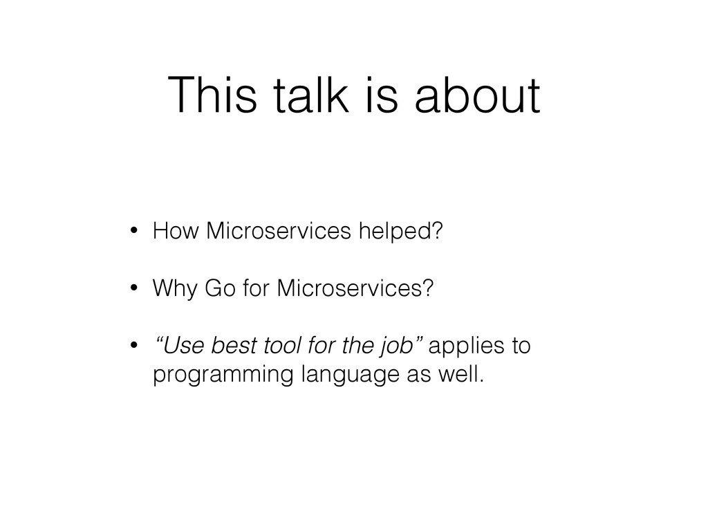 This talk is about • How Microservices helped? ...