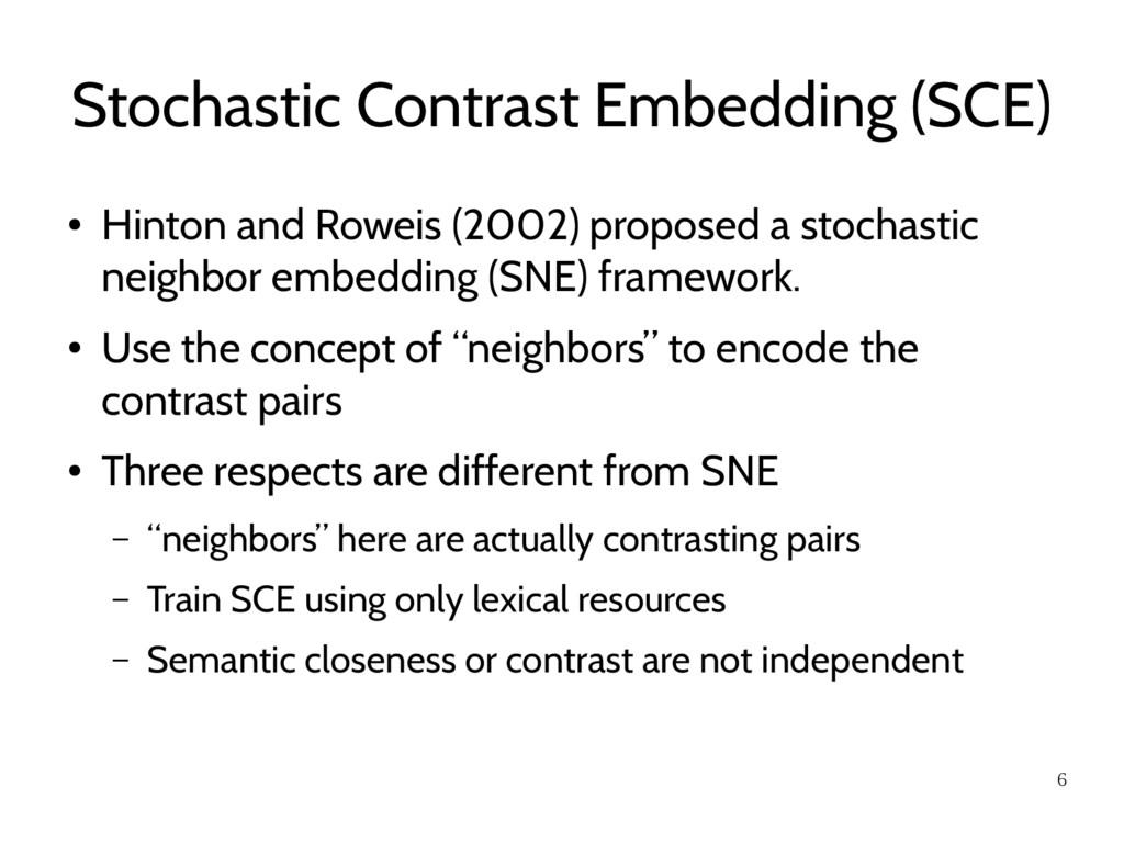 6 Stochastic Contrast Embedding (SCE) ● Hinton ...