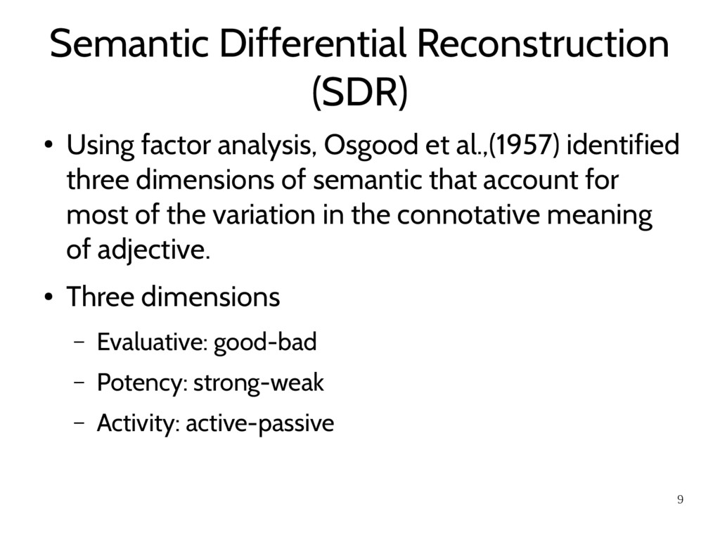 9 Semantic Differential Reconstruction (SDR) ● ...