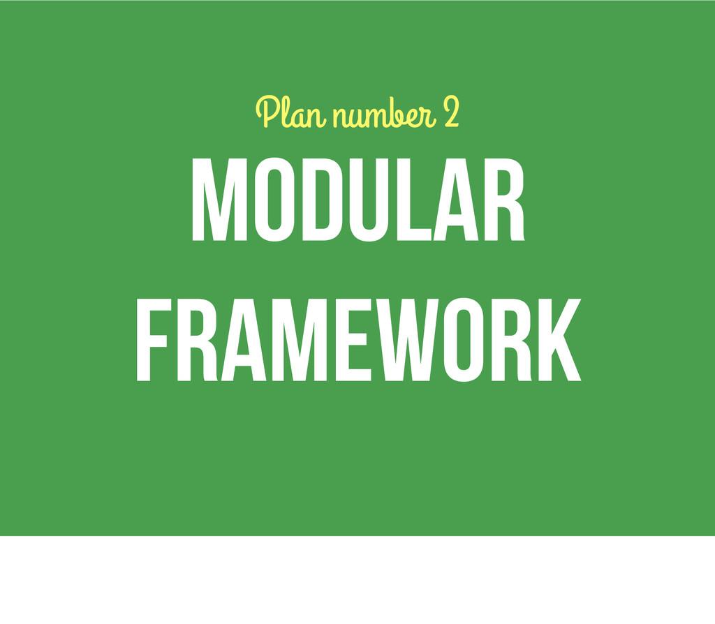 Plan number 2 modular framework