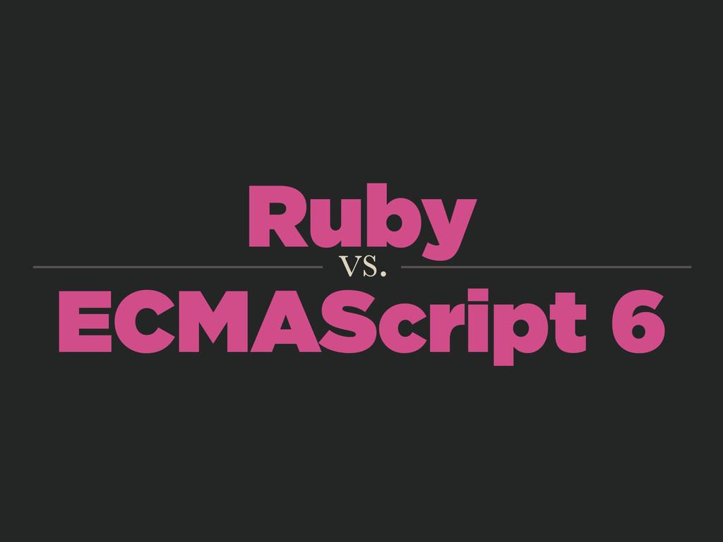 Ruby ECMAScript 6 vs.