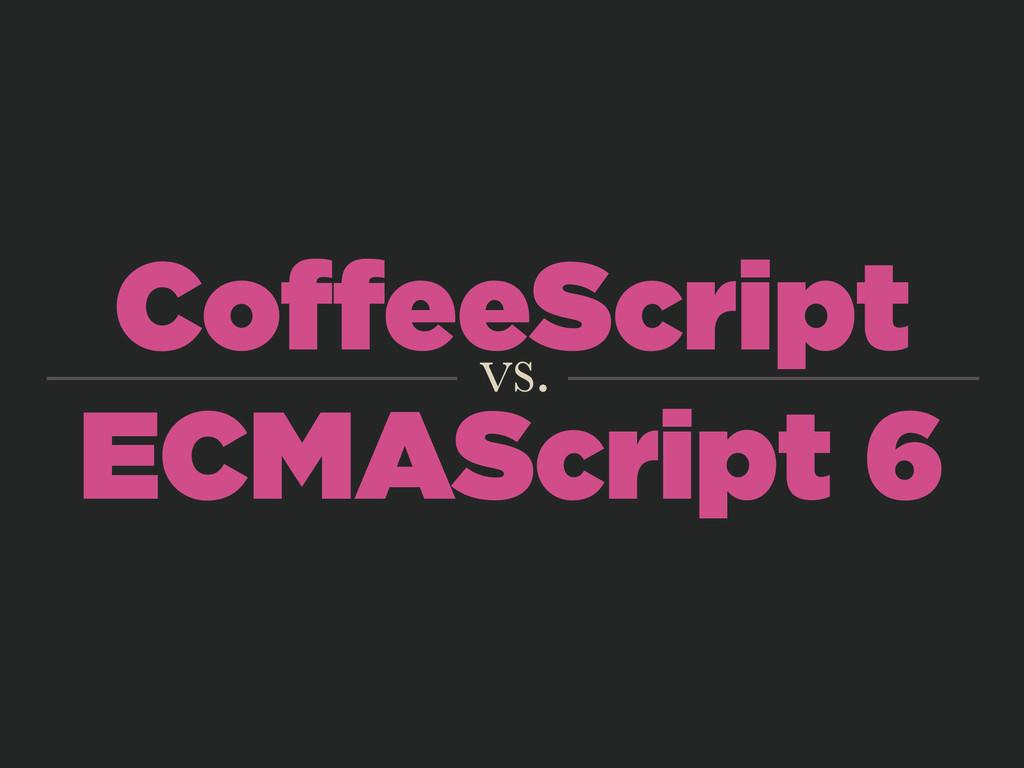 CoffeeScript ECMAScript 6 vs.