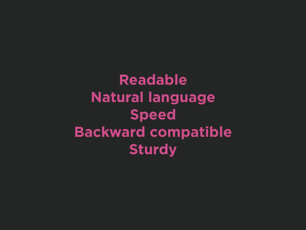 Readable Natural language Speed Backward compat...