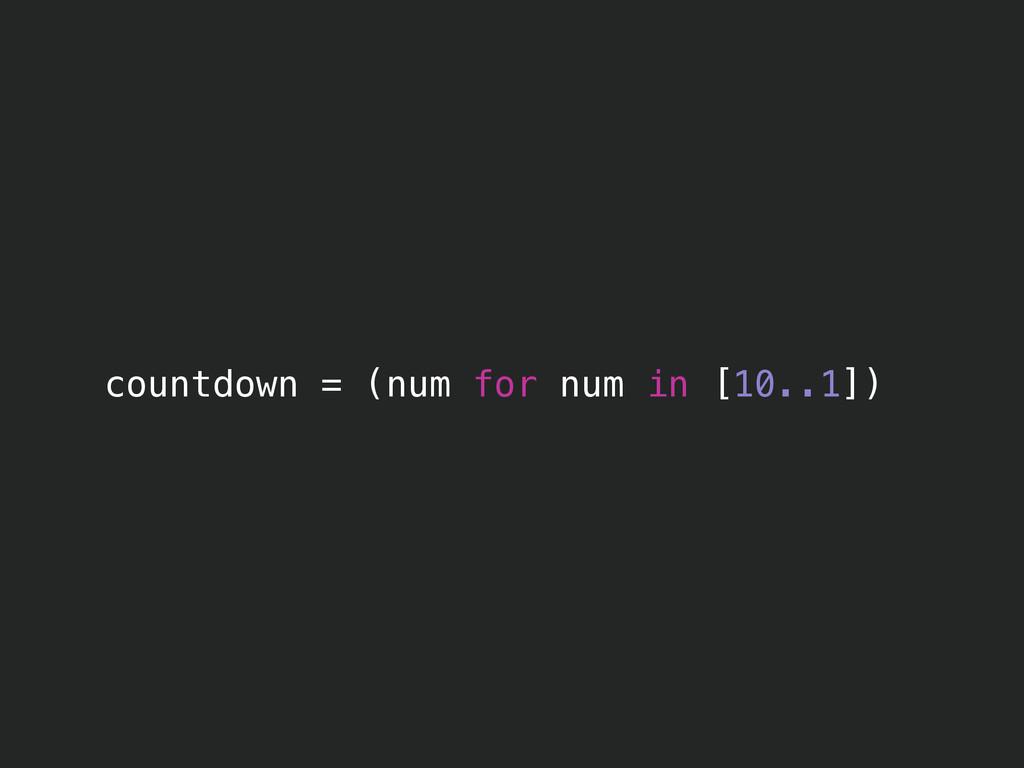 countdown = (num for num in [10..1])