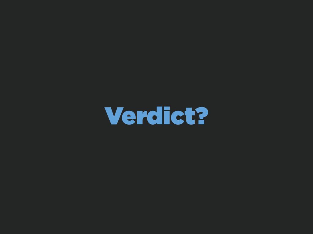 Verdict?