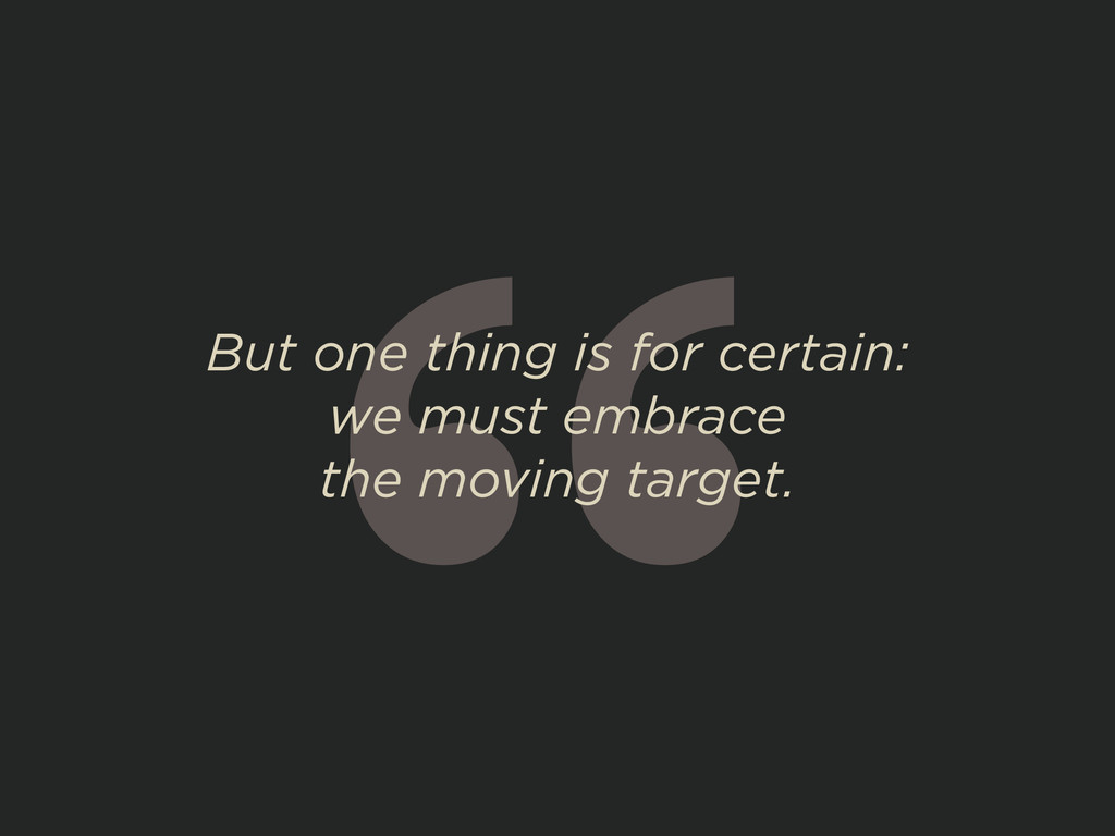 """ But one thing is for certain: we must embrace..."