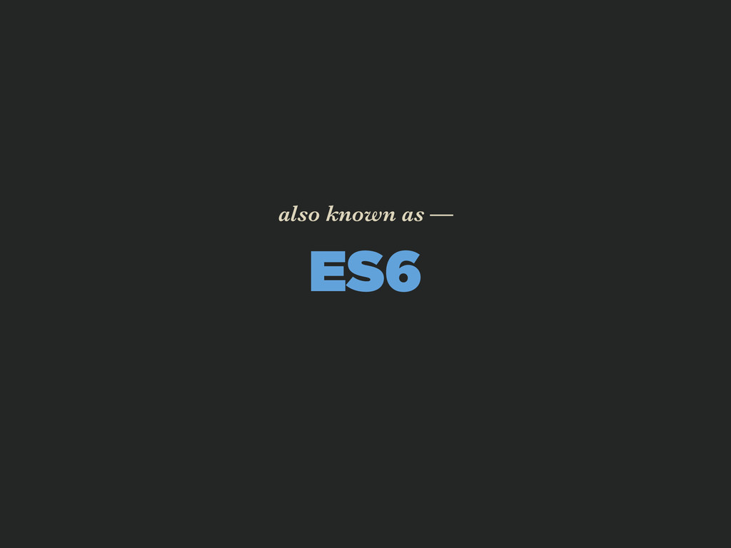 ES6 also known as —