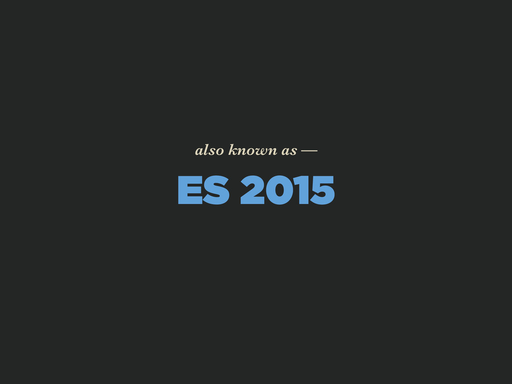 ES 2015 also known as —