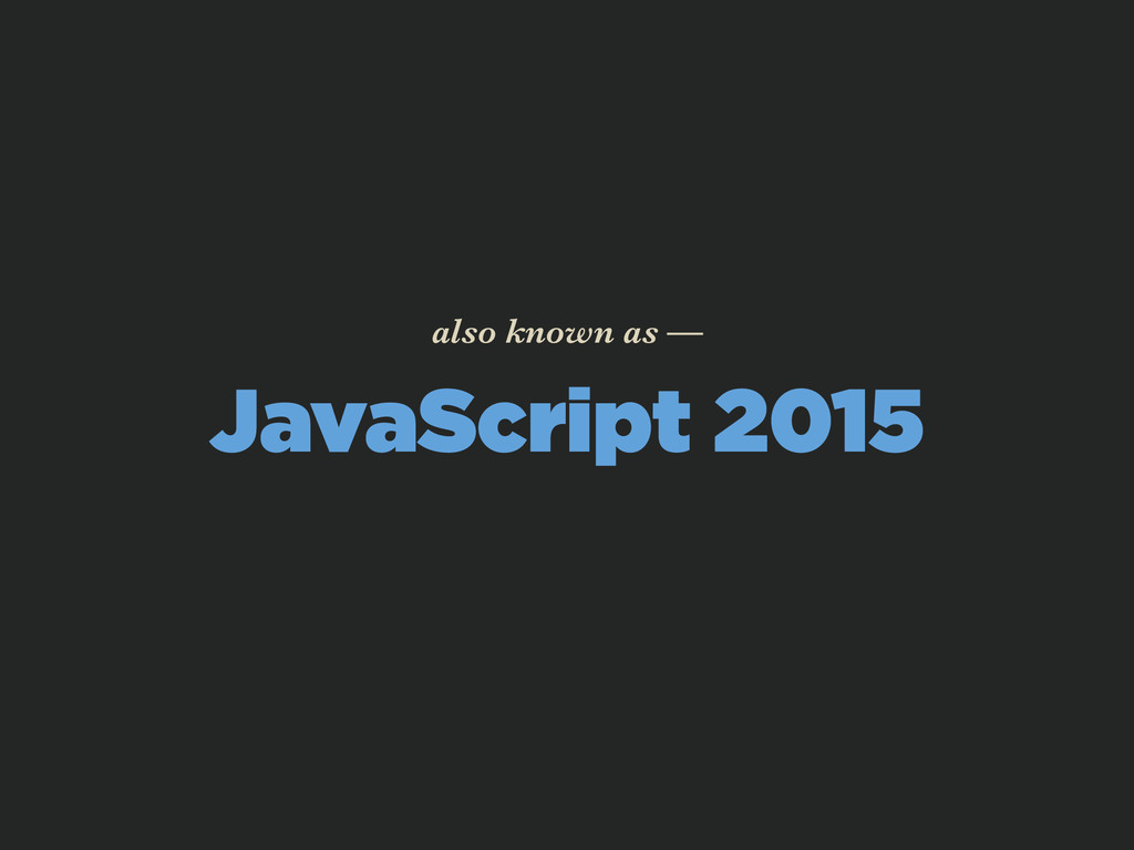 JavaScript 2015 also known as —