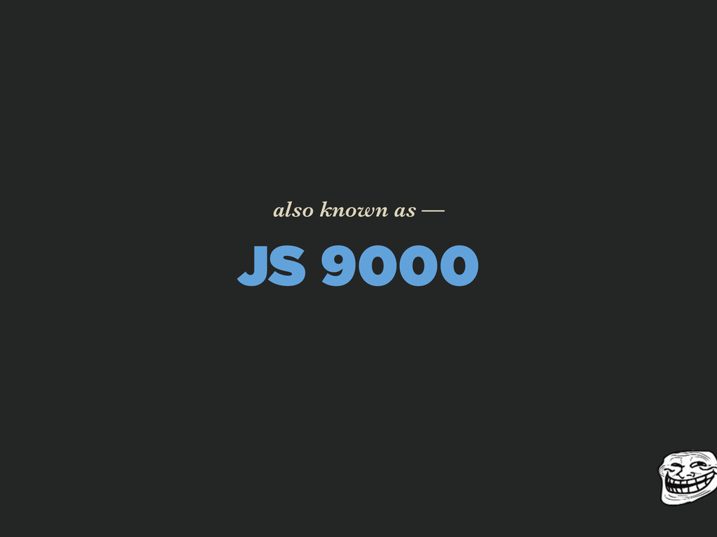 JS 9000 also known as —