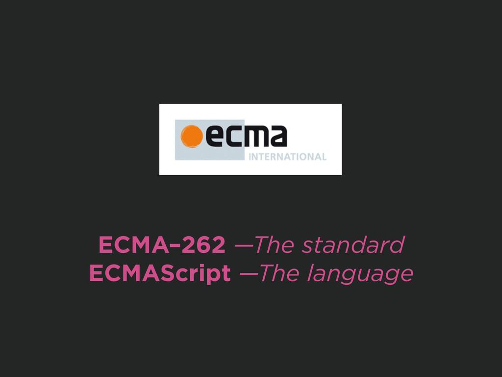 ! ! ! ! ! ECMA–262 —The standard ECMAScript —Th...