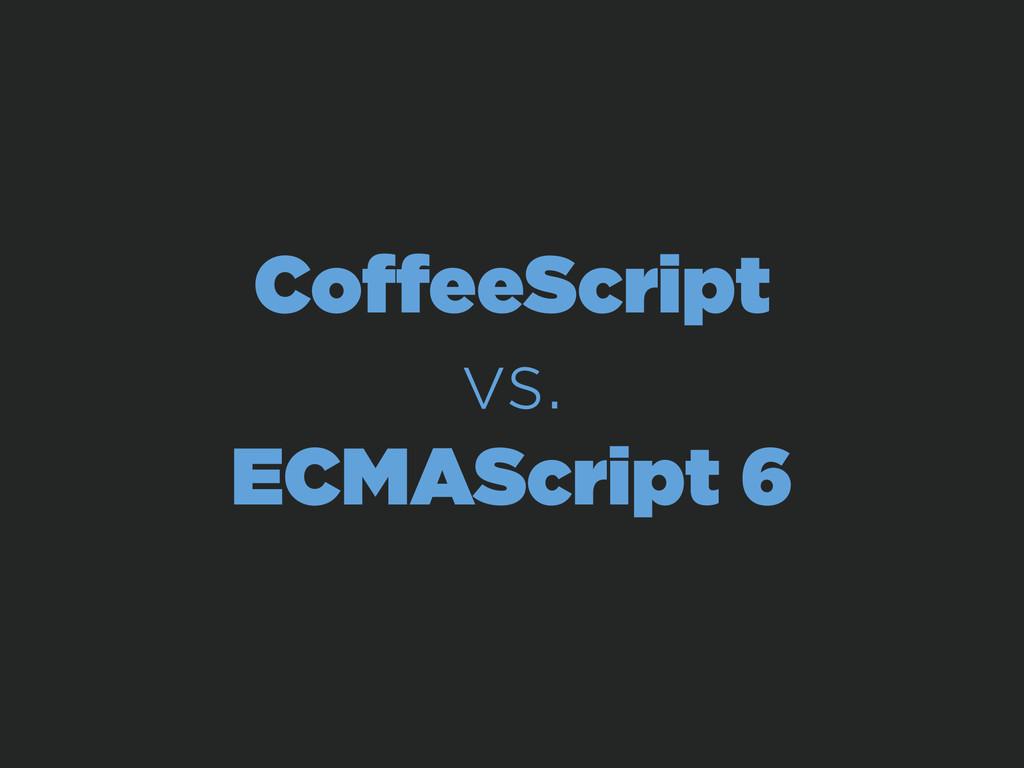 CoffeeScript vs. ECMAScript 6