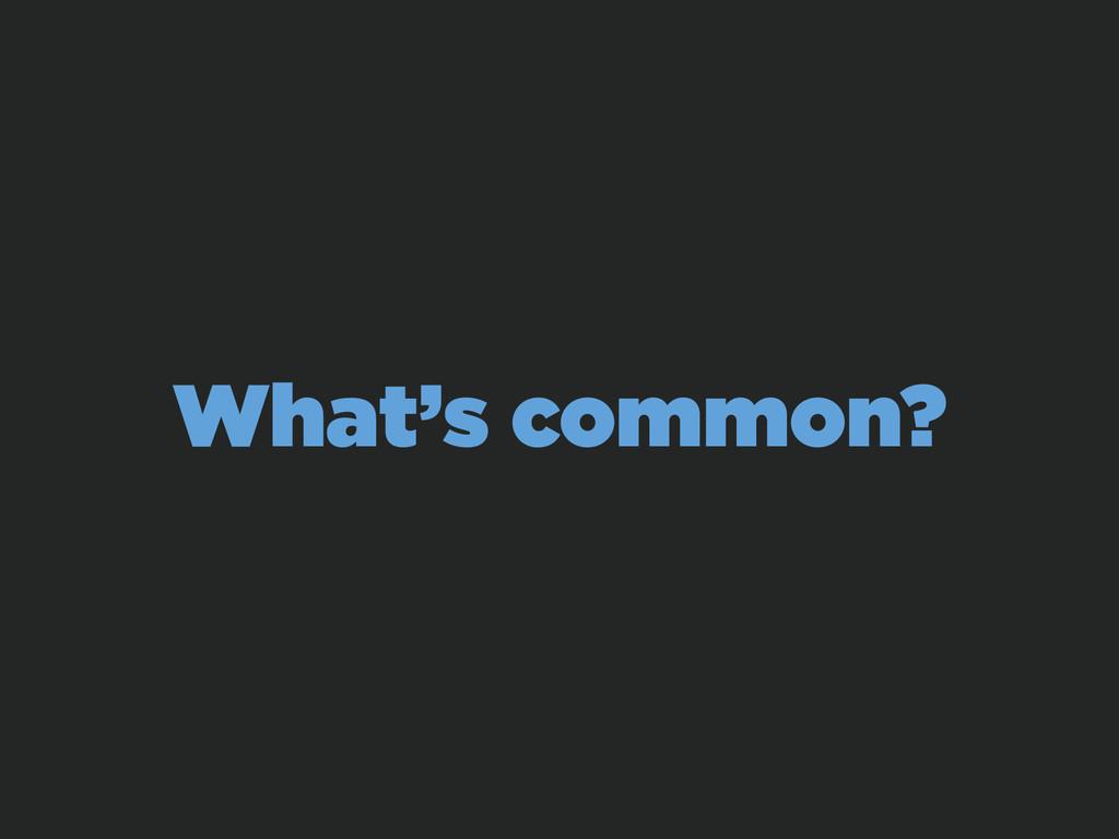 What's common?