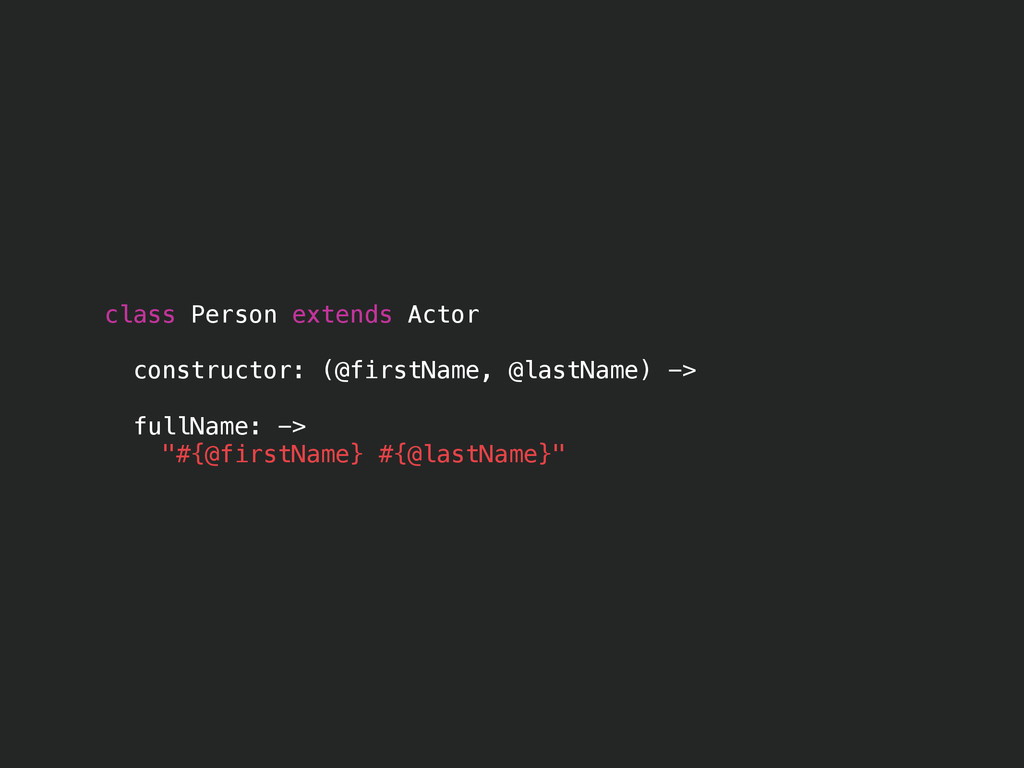 class Person extends Actor constructor: (@first...