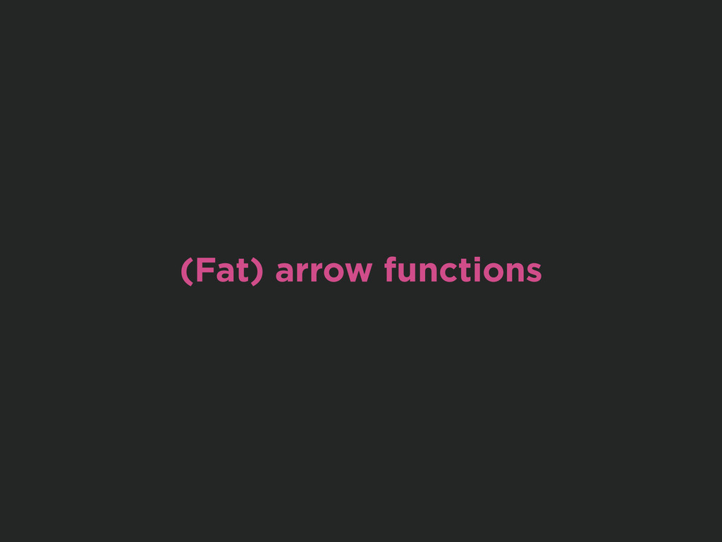 (Fat) arrow functions