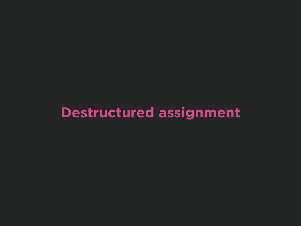 Destructured assignment