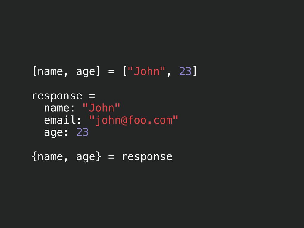 "[name, age] = [""John"", 23] ! response = name: ""..."