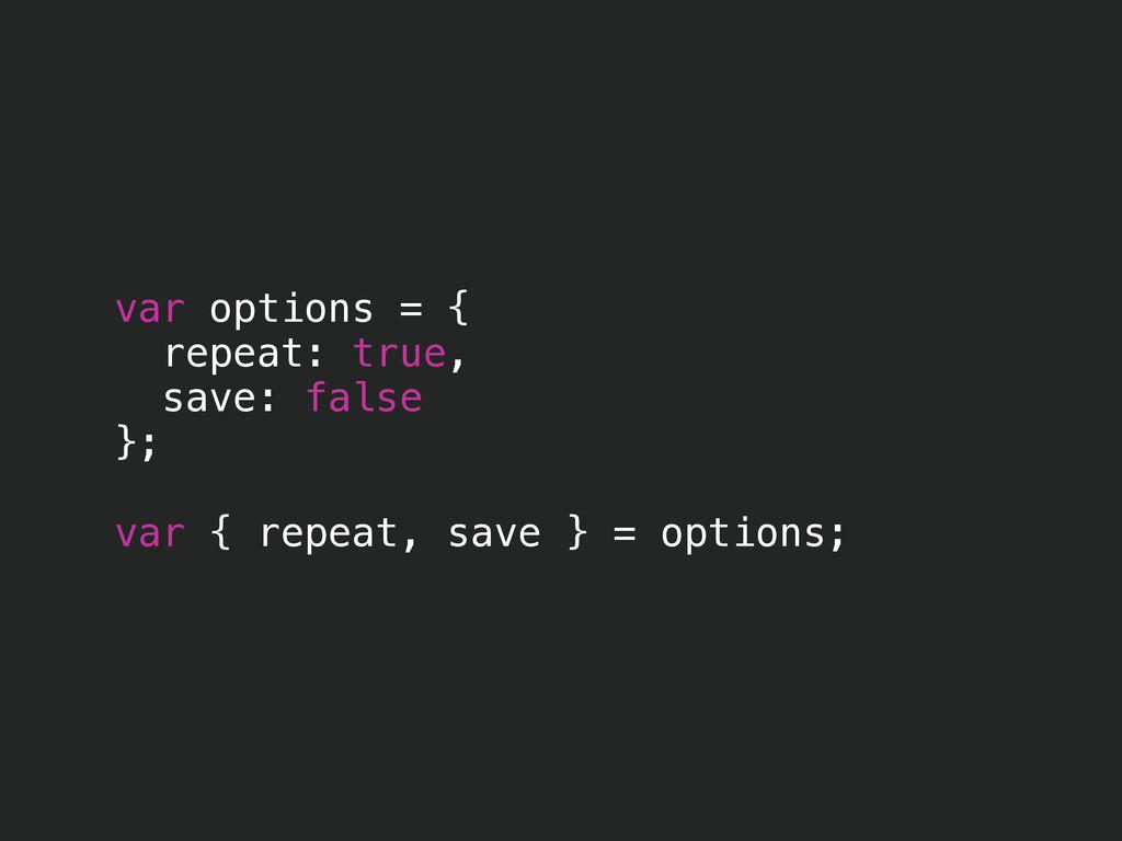 var options = { repeat: true, save: false }; ! ...