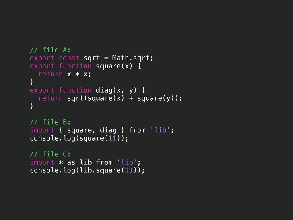 // file A: export const sqrt = Math.sqrt; expor...