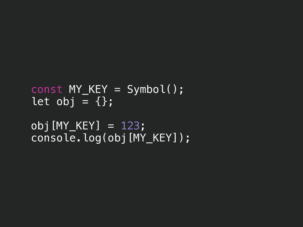 const MY_KEY = Symbol(); let obj = {}; ! obj[MY...