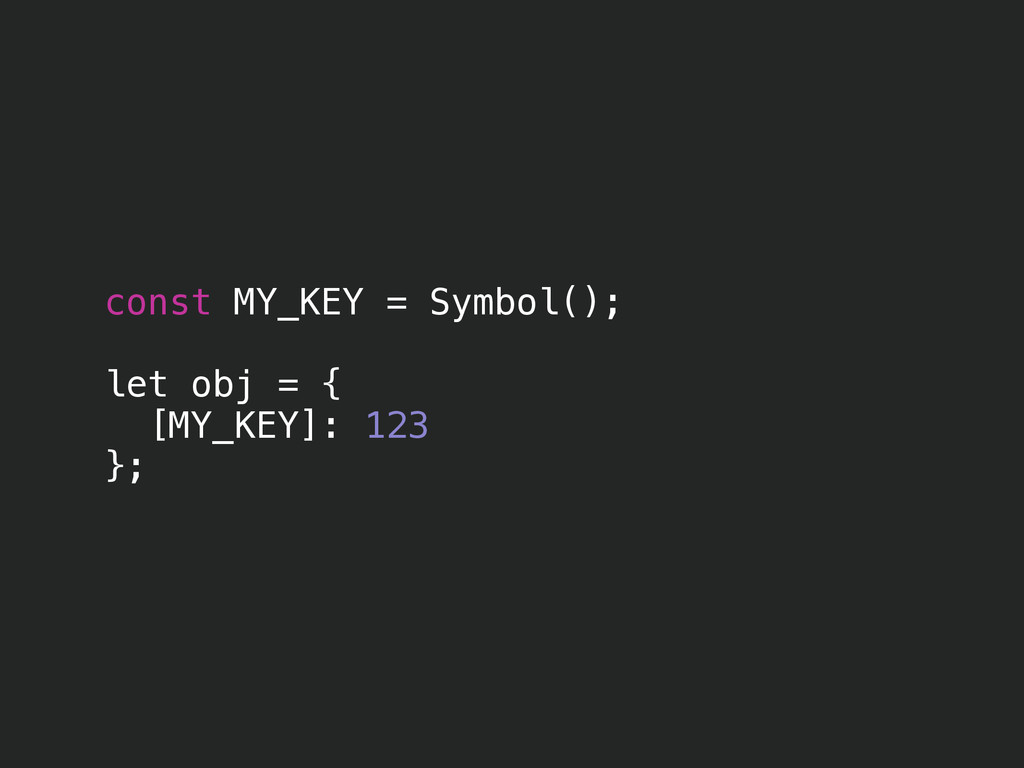 const MY_KEY = Symbol(); ! let obj = { [MY_KEY]...