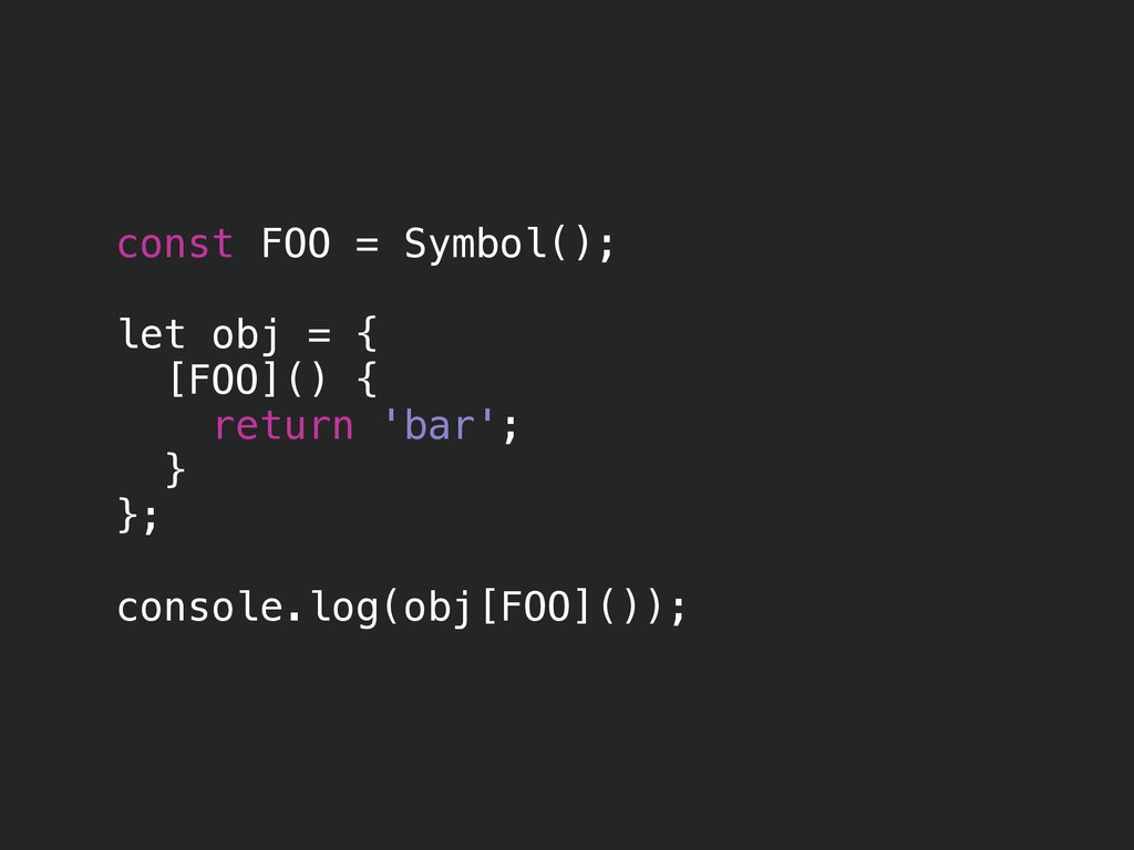 const FOO = Symbol(); ! let obj = { [FOO]() { r...
