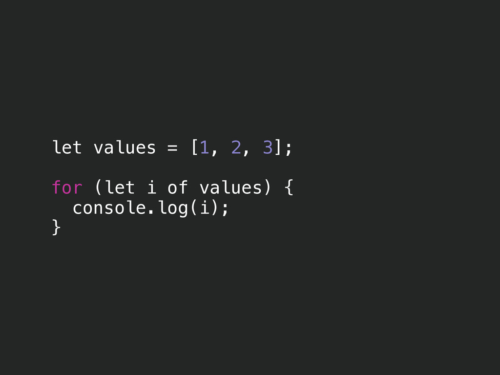 let values = [1, 2, 3]; ! for (let i of values)...