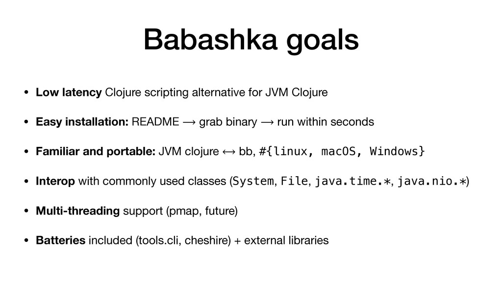 Babashka goals • Low latency Clojure scripting ...