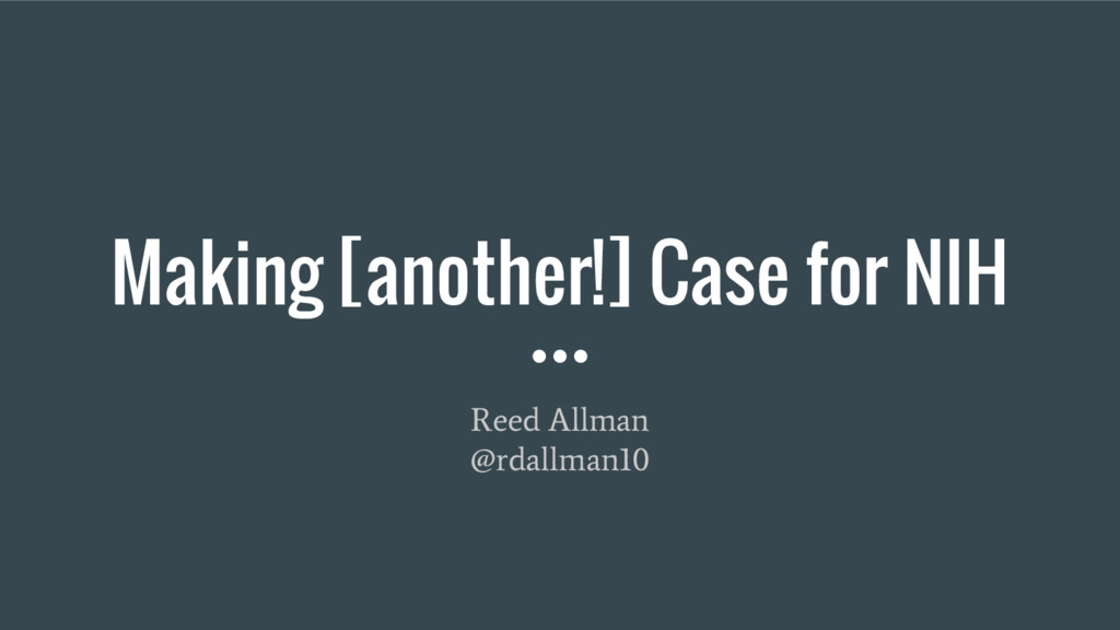 Making [another!] Case for NIH Reed Allman @rda...