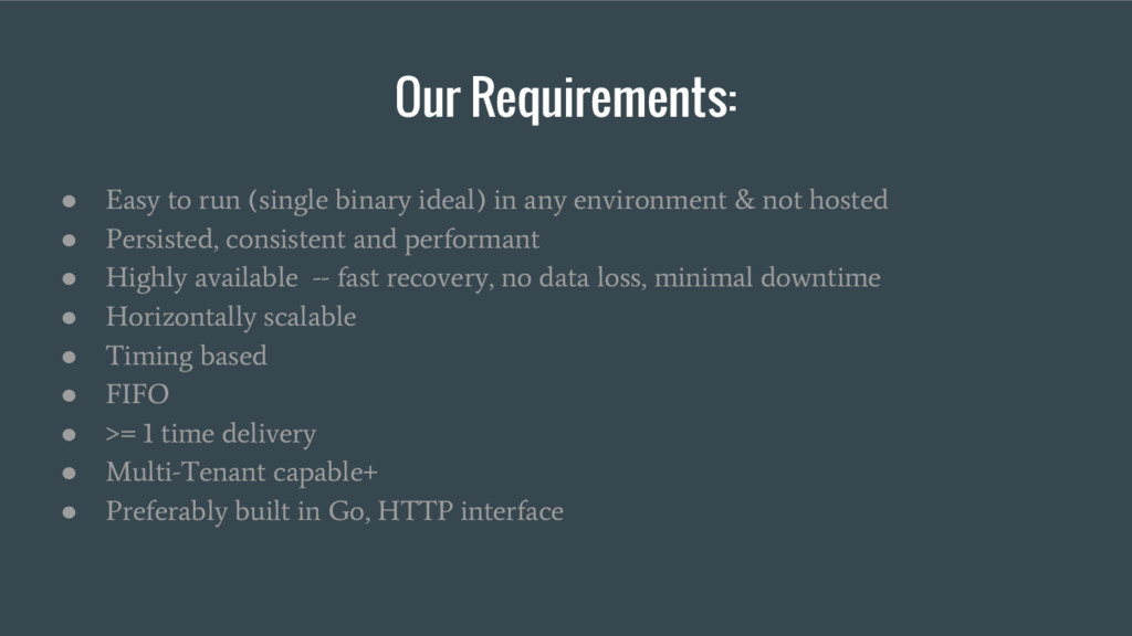 Our Requirements: ● Easy to run (single binary ...