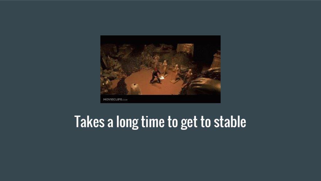 Takes a long time to get to stable
