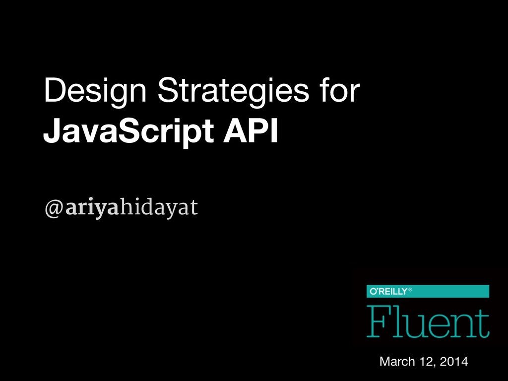Design Strategies for JavaScript API @ariyahida...